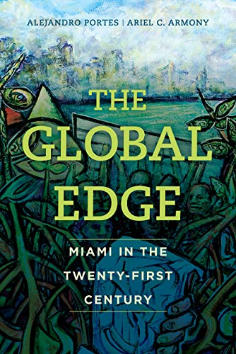 The Global Edge: Miami in the Twenty-First Century (The Fletcher Jones Foundation: Humanities Imprint)