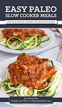 Easy Paleo Slow Cooker Meals: Over 25 quick prep, nutrient-rich, grain-free recipes by [Vartanian, Arsy]