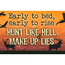 Early To Bed Early To Rise Hunt Like Hell & Make Up Lies Quote Birds Buck Deer Pictures Hunting Sign