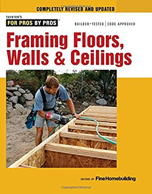 Framing Floors, Walls & Ceilings (For Pros By Pros) by Taunton Press