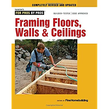 Framing Floors, Walls & Ceilings (For Pros By Pros)