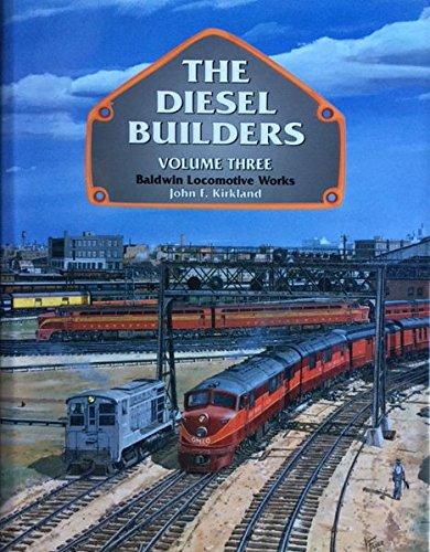 (The Diesel Builders, Vol. 3: Baldwin Locomotive Works (Interurbans Special No. 116))