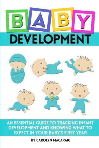 Baby Development: An Essential Guide to Tracking Infant Development and Knowing What to Expect in Your Baby's First Year
