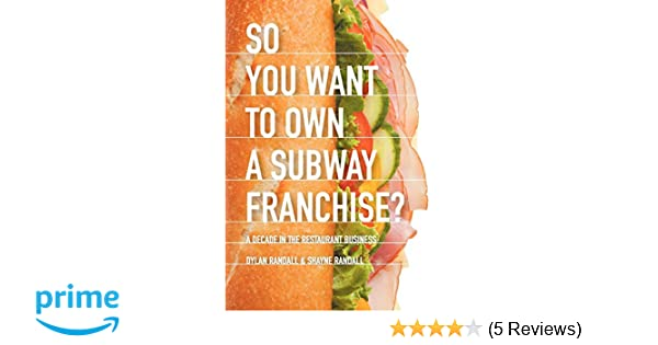 So You Want To Own A Subway Franchise A Decade In The