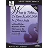 What It Takes...To Earn $1,000,000 In Direct Sales: Million Dollar Achievers Reveal the Secrets to Becoming Wildly Successful in MLM (Vol. 4)