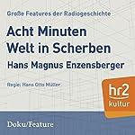 Acht Minuten Welt in Scherben (Große Features der Radiogeschichte) | Hans Magnus Enzensberger