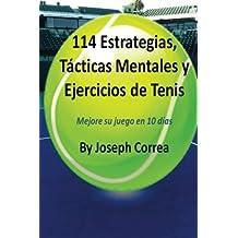 114 Estrategias, Tacticas Mentales y Ejercicios de Tenis: Mejore su juego en 10 dias (Spanish Edition)