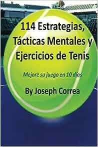 114 Estrategias, Tacticas Mentales y Ejercicios de Tenis: Mejore su