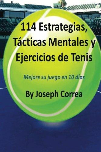 114 Estrategias, Tacticas Mentales y Ejercicios de Tenis: Mejore su juego en 10 dias (Spanish Edition) [Joseph Correa] (Tapa Blanda)