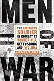 Men of War: The American Soldier in Combat at Bunker Hill, Gettysburg, and Iwo Jima