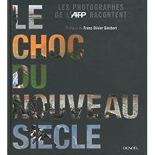 CHOC DU NOUVEAU SIÈCLE (LE) (LES PHOTOGRAPHES DE L'AFP RACONTENT)