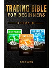 Trading Bible For Beginners - 3 books in 1: Forex Trading + Options Trading Crash Course + Swing and Day Trading. Learn Powerful Strategies to Start Creating your Financial Freedom Today