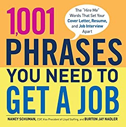 1,001 Phrases You Need to Get a Job: The 'Hire Me' Words that Set Your Cover Letter, Resume, and Job Interview Apart by [Schuman, Nancy, Nadler, Burton Jay]