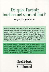 De quoi l'avenir intellectuel sera-t-il fait ? Enquêtes 1980, 2010 par Marcel Gauchet