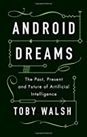 Android Dreams: The Past, Present and Future of Artificial Intelligence Front Cover