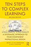 Ten Steps to Complex Learning: A Systematic Approach to Four-Component Instructional Design by Jeroen J.G. van Merriënboer (2012-10-06)