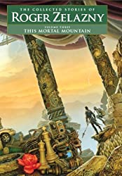 This Mortal Mountain - Volume 3: The Collected Stories of Roger Zelazny