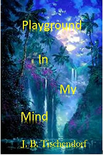 Book: Playground In My Mind by Juanita Baskerville Tischendorf
