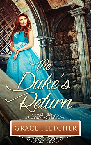 The Duke's Return: Regency Romance (Clean and Wholesome Regency Romance Book) by [Fletcher, Grace]