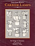 img - for American Miners Carbide Lamps: A Collector's Guide to American Carbide Mine Lighting by Gregg Clemmer (1987-08-01) book / textbook / text book