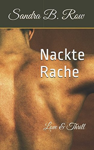 Nackte Rache: Love & Thrill Taschenbuch – 11. Mai 2018 Sandra B. Row Independently published 1981046844 Non-Classifiable