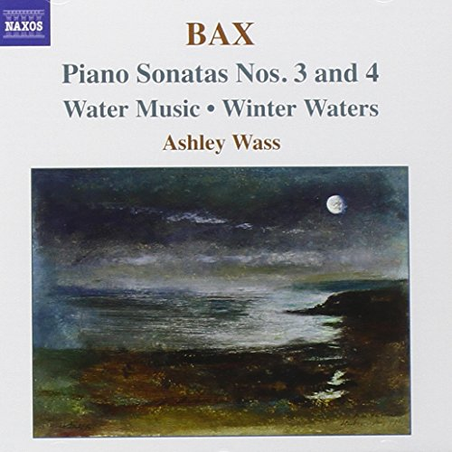 Bax: Piano Works, Vol. 2: Piano Sonatas Nos. 3 & 4 / Water Music / Winter Waters / Country Tune /. O Dame Get Up and Bake Your - Wass Up