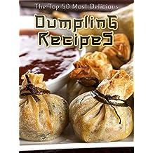 Dumplings: The Top 50 Most Delicious Dumpling Recipes (Recipe Top 50's Book 35)
