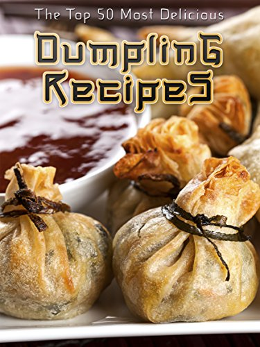 Dumplings: The Top 50 Most Delicious Dumpling Recipes (Recipe Top 50's Book 35)