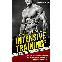 Volume Intensive Training : V.I.T.  Methode – Module 1-9  Für maximalen Muskelaufbau, Fettverbrennung, Sixpack und knallharter Definition (German Edition)