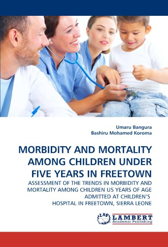 MORBIDITY AND MORTALITY AMONG CHILDREN UNDER FIVE YEARS IN FREETOWN: ASSESSMENT OF THE TRENDS IN MORBIDITY AND MORTALITY AMONG CHILDREN U5 YEARS OF ... HOSPITAL IN FREETOWN, SIERRA LEONE