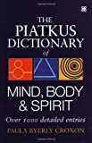 img - for The Piatkus Dictionary of Mind, Body and Spirit book / textbook / text book