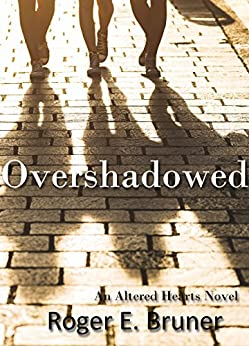 Overshadowed (Altered Hearts Book 3) by [Bruner, Roger E.]