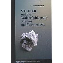 Steiner und die Waldorfpädagogik Mythos und Wiklichkeit.
