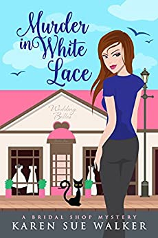 Murder in White Lace: A Bridal Shop Cozy Mystery (Bridal Shop Mysteries Book 1) by [Walker, Karen Sue]