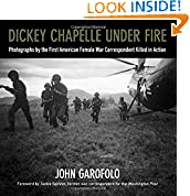 #8: Dickey Chapelle Under Fire: Photographs by the First American Female War Correspondent Killed in Action