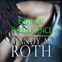 Critical Intelligence: 2016 Anniversary Edition: Immortal Ops Hörbuch von Mandy M. Roth Gesprochen von: Mason Lloyd