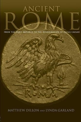 Ancient Rome: From the Early Republic to the Assasination of Julius Caesar