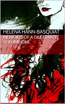 Memoirs of a Dilettante - Volume One by [Hann-Basquiat, Helena]