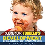 Guiding Your Toddler's Development: Eating, Sleeping, Toilet Training, and More | Calvin Colarusso MD