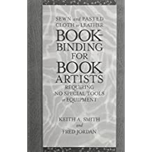 Bookbinding for Book Artists: Requiring No Special Tools or Equipment