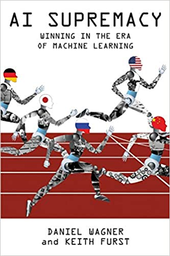 AI Supremacy 'Winning In The Era of Machine Learning' - Daniel Wagner & Keith Furst
