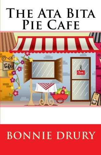 Book: The Ata Bita Pie Cafe by Bonnie Drury [Kindle Edition]