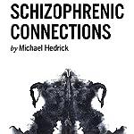 Schizophrenic Connections | Michael Hedrick