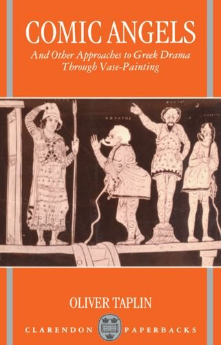 Comic Angels: And Other Approaches to Greek Drama through Vase-Paintings (Clarendon Paperbacks)