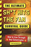 The Ultimate Sh*t Hits the Fan Survival Guide: How to Live Through Any Catastrophe
