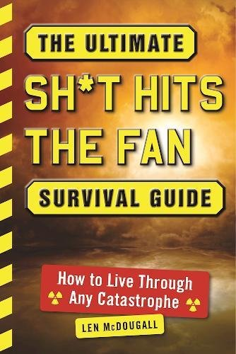 The Ultimate Sh*t Hits the Fan Survival Guide: How to Live Through Any (Body Hits Kit)