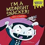 I'm a Midnight Snacker!: Meet a Vampire   Lisa Bullard