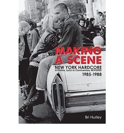 Making a Scene: New York Hardcore in Photos, Lyrics & Commentary Revisited 1985-1988 (Paperback) - Common pdf epub