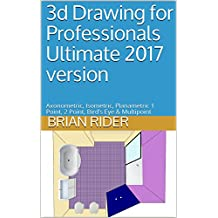 3d Drawing for Professionals Ultimate 2017 version: Axonometric, Isometric, Planametric 1 Point, 2 Point, Bird's Eye & Multipoint (Techbooks Book 28)