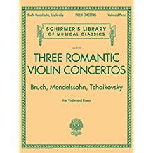Three Romantic Violin Concertos: Bruch, Mendelssohn, Tchaikovsky: Schirmer Library of Classics Volume 2117 for Violin and Piano